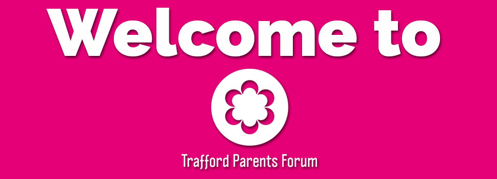 Welcome to Trafford Parents Forum